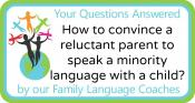 Q&A: How to convince a reluctant parent to speak a minority language with a child?