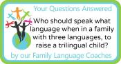 Q&A: Who should speak what language when in a family with three languages to raise a trilingual child?