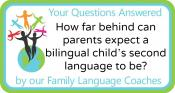 Q&A: How far behind can parents expect a bilingual child's second language to be?