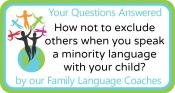 Q&A: How not to exclude others when you speak aminority language with your child?