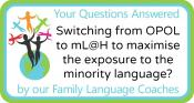 Q&A: Switching from OPOL to mL@H to maximise the exposure to the minority language?