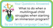 Q&A: What to do when a multilingual child struggles when starting an immersion program?