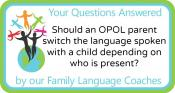 Q&A: Should an OPOL parent switch the language spoken with a child depending on who is present?