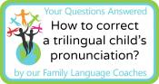 Q&A: How to correct a trilingual child's pronunciation?