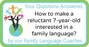 Q&A: How to make a reluctant 7-year-old interested in a family language?